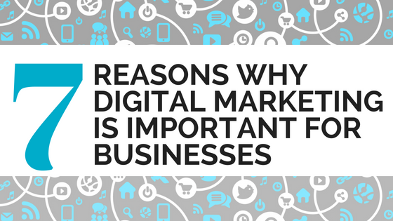 7 Reasons Why Digital Marketing Is Important For Businesses