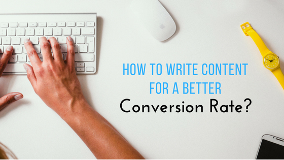 How To Write Content For A Better Conversion Rate?
